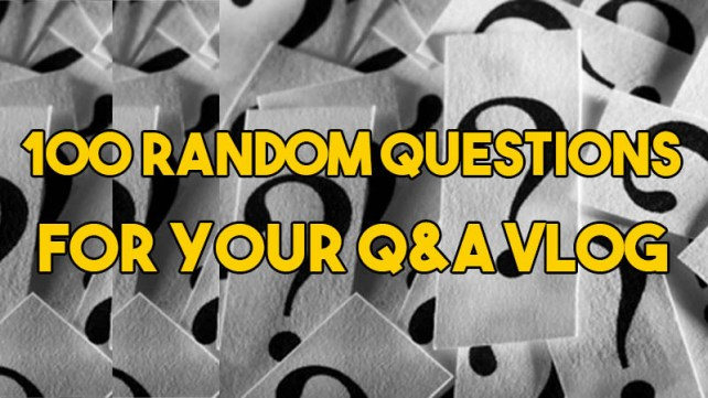 100 Random Questions For Your Q A Vlog Vloglikepro Com