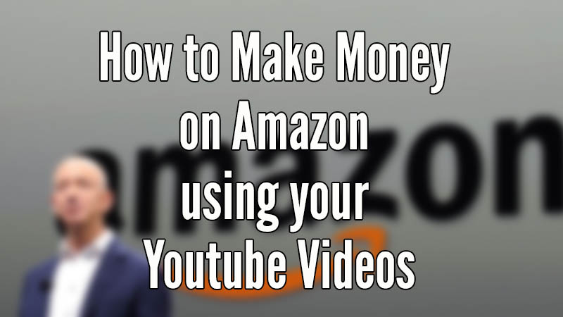 How to Make Money on Amazon using your Youtube Videos