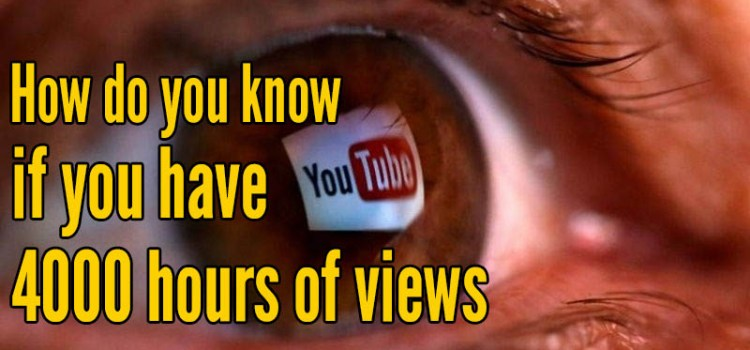 How do you know if you have 4000 hours of views
