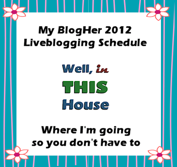 My BlogHer 2012 Liveblogging Schedule - Where I'm going so you don't have to