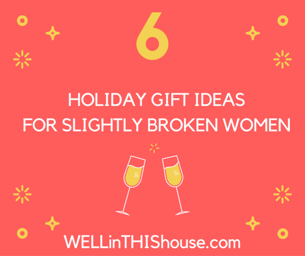 holiday-gift-ideas-for-slightly-broken-women
