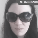 Picture of author, a woman with dark hair and sunglasses, with the words NOT DISABLED ENOUGH