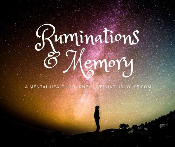 Ruminations & Memory