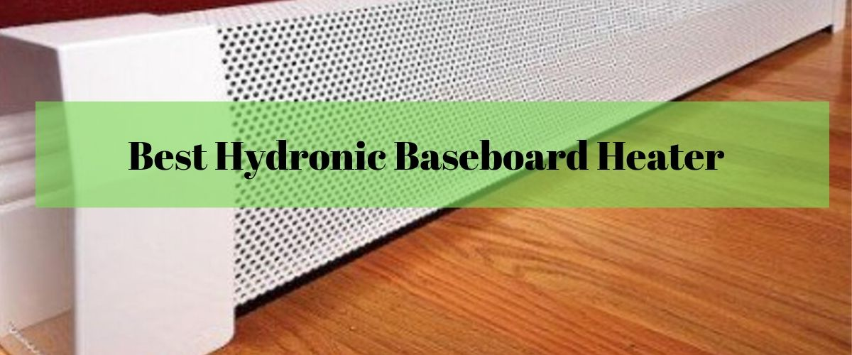 Best Hydronic Baseboard Heaters Reviews And Buying Guide
