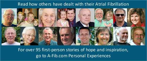 Over 95 Personal Experience stories at A-Fib.com
