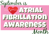 September is Atrial Fibrillation Awareness Month Simple 225 pix wide by 96 res