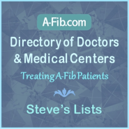 A-Fib.com Directory of Doctors and Steve' Liists at A-Fib.com