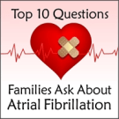 FREE REPORT: Top 10 Questions (and answers) Families Ask About A-Fib