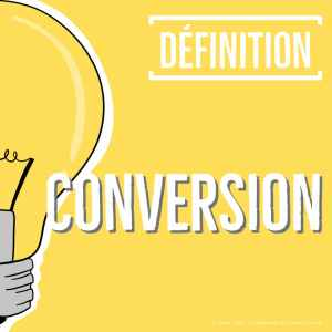 definition conversion taux de conversion