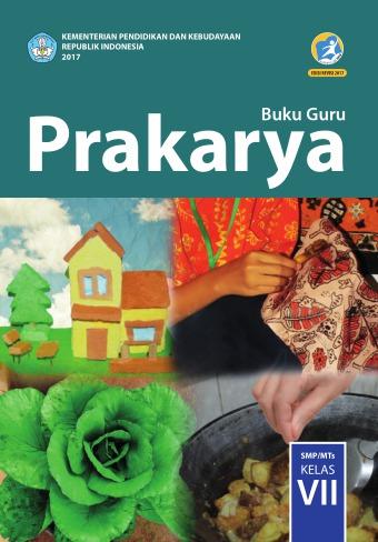 Buku Prakarya Kelas 7 : prakarya, kelas, Prakarya, SMP/MTs, Kelas, Kurikulum, Edisi, Revisi, Sekolah, Elektronik, (BSE)