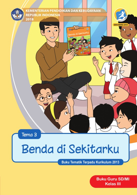 Tema 3 Kelas 3 : kelas, Benda, Sekitarku:, SD/MI, Kelas, Kurikulum, Edisi, Revisi, Sekolah, Elektronik, (BSE)