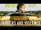 Borders Are Violence | Renegade Cut