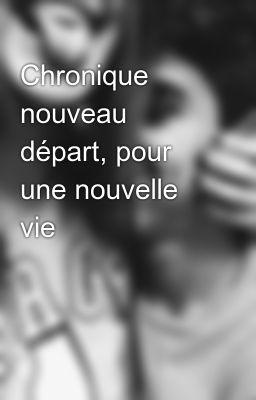 Texte Depart Pour Une Nouvelle Vie : texte, depart, nouvelle, Chronique, Nouveau, Départ,, Nouvelle, Chapitre, Wattpad