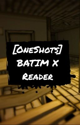 OneShots BATIM X Reader  Requests Open  Wattpad