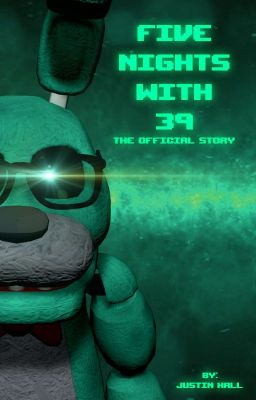 Five Nights With 39  The Official Story  Justin Hall  Wattpad