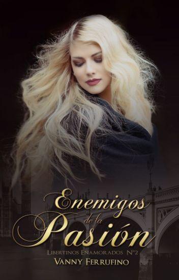 Enemigos de la pasión pdf (Libertinos Enamorados n°2) – Vanny Ferrufino
