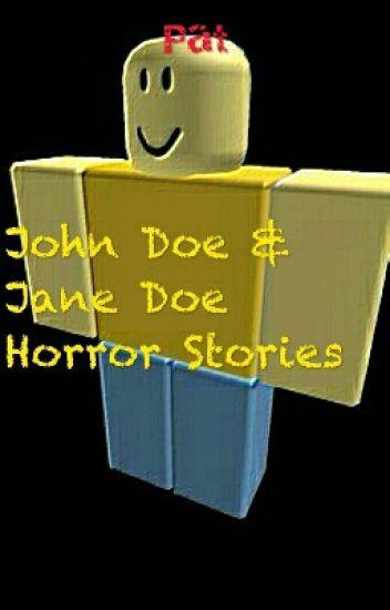 John Doe & Jane Doe / ROBLOX Horror Stories - PatStories - Wattpad