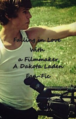 Falling in love with A Filmmaker Dakota Laden FanFic
