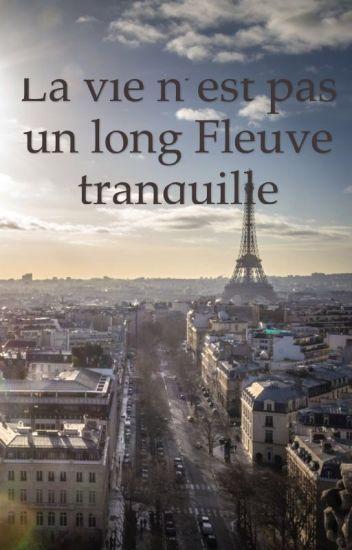 La Vie N'est Pas Un Long Fleuve Tranquille : n'est, fleuve, tranquille, N'est, Fleuve, Tranquille, Manonjmt, Wattpad