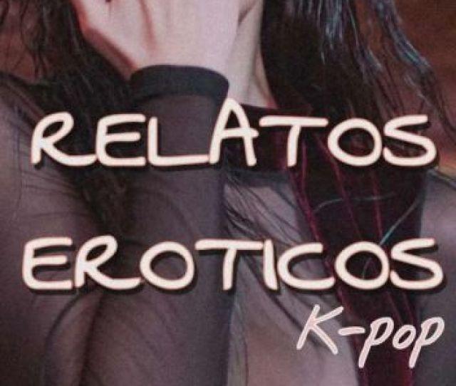 Relatos Eroticos K Pop 18