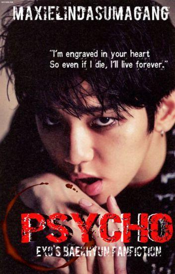 Psycho    EXO's Baekhyun FF - Maxiel Linda - Wattpad