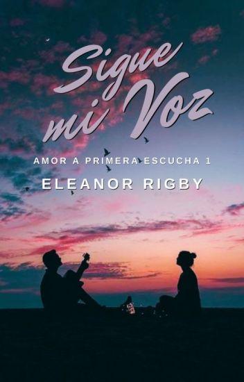 Sigue mi voz (Amor a primera oída 1) de Eleanor Rigby
