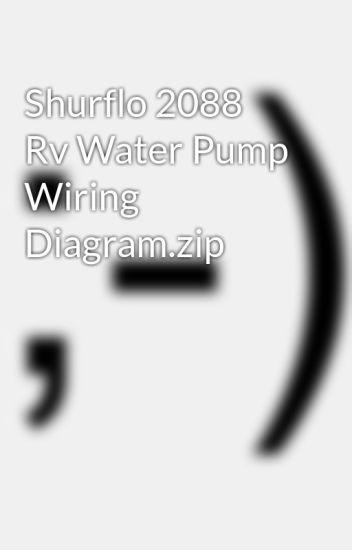 rv water pump wiring diagram john deere download shurflo 2088 zip stopethifno wattpad