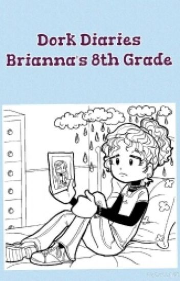 Dork Diaries Briannas 8th Grade  chloegarcia  Wattpad