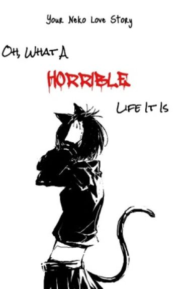 Oh, What A Horrible Life It Is (Your Neko Love Story