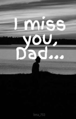 I miss you Dad  Wattpad