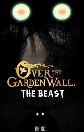 Over The Garden Wall The Beast  Eme Mtz  Wattpad