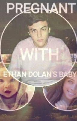 PREGNANT WITH ETHAN DOLANS BABY  jenniferp32  Wattpad