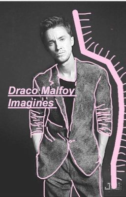 Draco Malfoy Imagines Imagine 1 Wattpad