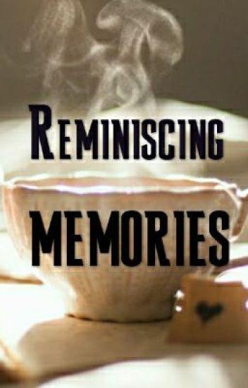 Reminiscing Memories  Eccedentesiast  Wattpad