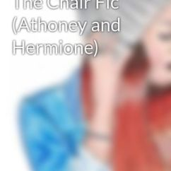 The Chair Fic Swing Cost Athoney And Hermione Astoria Wattpad