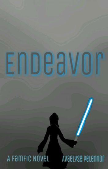 Endeavor [Complete] - AvaelysePelennor - Wattpad