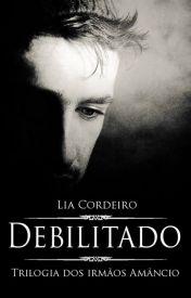 DEBILITADO - Livro 1 [COMPLETO] - Trilogia dos irmãos Amâncio