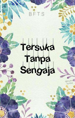 Tersuka Tanpa Sengaja : tersuka, tanpa, sengaja, Tersuka, Tanpa, Sengaja, Bfts√, Wattpad
