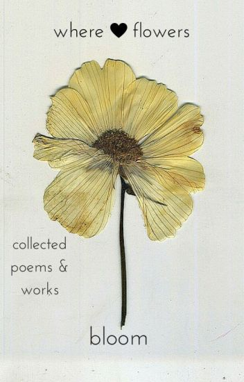 Where Flowers Bloom Collected Poems About Childhood Love and Growing Up  Sam  Wattpad