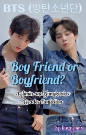 Boy Friend Or Boyfriend Jimin And Jungkook X Reader Fanfiction
