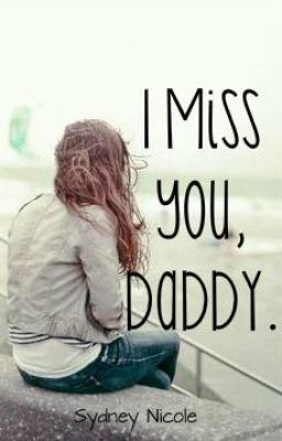I Miss You Daddy  Wattpad