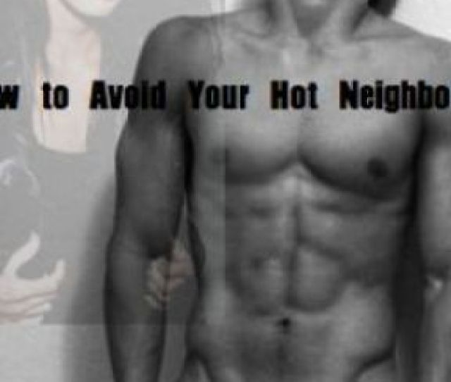 How To Avoid Your Hot Neighbour 1