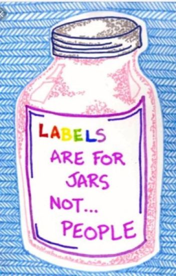Labels Are For Jars Not People Intellectual Candy Wattpad