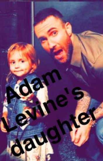 Adam Levine S Daughter S 252 239 C 239 D 228 L P 228 Nd 228 Wattpad