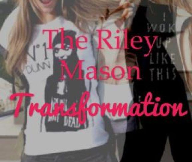 The Riley Mason Transformation