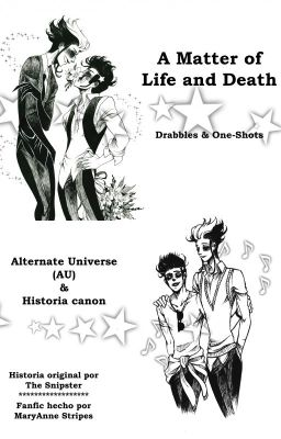 A Matter of Life And Death ~ Drabbles & One-Shots