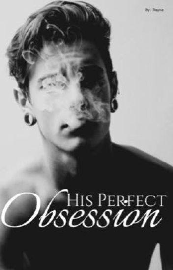 His Perfect Obsession : perfect, obsession, Perfect, Obsession, RaynaK02, Wattpad