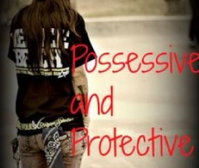 Possessive And Protective