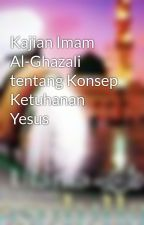Kajian Imam Al Ghazali Tentang Ketuhanan Yesus