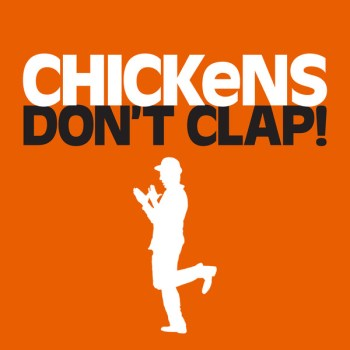 Chickens Don't Clap!